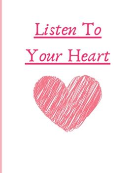 Paperback Listen to Your Heart : NoteBook WideRuled Valentine's Day 2020 Gift: Romantic Quotes Cover Notebook: 110 Pages Simple and Elegant, High Quality Cover and (8. 5x11) Inches, Pefect Gift Book for Valentine's Day to Your GirlFriend, BoyFriend, Wife, Husband Book