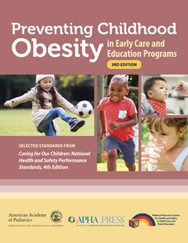 Preventing Childhood Obesity in Early Care and Education Programs: Selected Standards From Caring for Our Children: National Health and Safety Performance Standards 1610023560 Book Cover