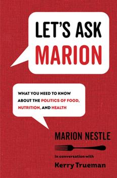 Let's Ask Marion: What You Need to Know about the Politics of Food, Nutrition, and Health 0520343239 Book Cover
