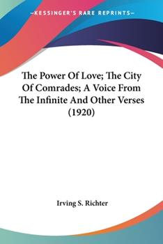 Paperback The Power Of Love; The City Of Comrades; A Voice From The Infinite And Other Verses (1920) Book