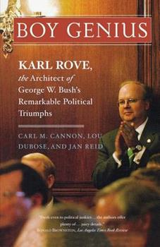 Boy Genius: Karl Rove, the Brains Behind the Remarkable Political Triumph of George W. Bush 1586481924 Book Cover