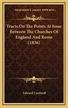 Hardcover Tracts On The Points At Issue Between The Churches Of England And Rome (1836) Book
