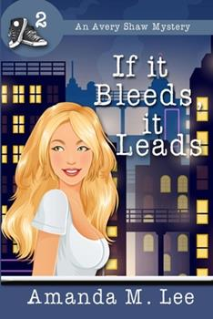 If It Bleeds, It Leads - Book #2 of the An Avery Shaw Mystery