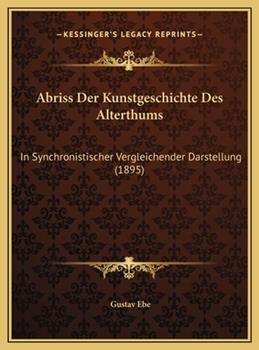 Hardcover Abriss Der Kunstgeschichte Des Alterthums: In Synchronistischer Vergleichender Darstellung (1895) Book