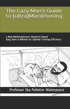 """Paperback The Lazy Man's Guide to [ultra]Marathoning: a Mad Mathematician's Research-based """"Easy Does It"""" Method for Optimal Training Efficiency Book"""
