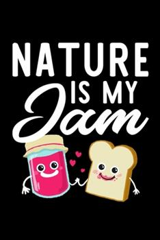 Paperback Nature Is My Jam: Funny Notebook for Nature Fan - Great Christmas & Birthday Gift Idea for Nature Fan - Nature Journal - 100 pages 6x9 i Book