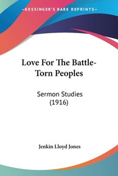 Paperback Love for the Battle-Torn Peoples : Sermon Studies (1916) Book
