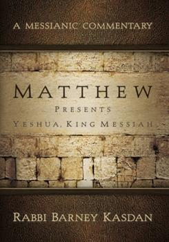 Matthew Presents Yeshua, King Messiah: A Messianic Commentary 1936716267 Book Cover