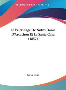 Hardcover Le Pelerinage de Notre-Dame D'Arcachon Et La Santa Casa (1857) Book