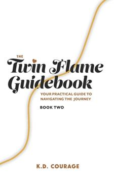 Paperback The Twin Flame Guidebook: Your Practical Guide to Navigating the Journey (Book Two) Book