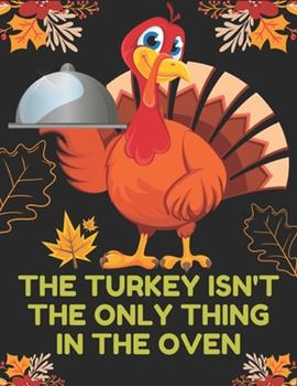 Paperback The Turkey Isn't the Only Thing in the Oven : Happy Thanksgiving Adult Coloring Book- New and Expanded Edition, 90+ Unique Designs, Turkeys, Cornucopias, Autumn Leaves, Harvest and More Simple and Easy Autumn Amazing Coloring Book for Perfect Thank You Gi Book
