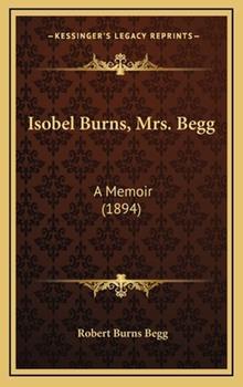 Hardcover Isobel Burns, Mrs. Begg: A Memoir (1894) Book
