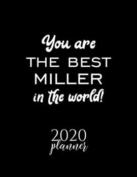 Paperback You Are the Best Miller in the World! 2020 Planner : Nice 2020 Calendar for Miller - Christmas Gift Idea for Miller - Miller Journal for 2020 - 120 Pages 8. 5x11 Inches Book