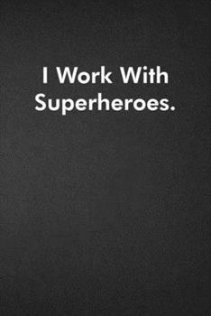 Paperback I Work with Superheroes : Blank Lined Journal Coworker Notebook Funny Office Sarcastic Joke, Humor Journal, Original Gag Gift ... Retirement, Secret Santa or Christmas Book