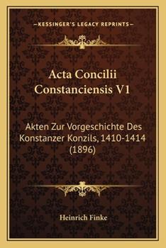 Paperback Acta Concilii Constanciensis V1 : Akten Zur Vorgeschichte des Konstanzer Konzils, 1410-1414 (1896) Book