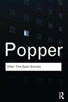 After the Open Society: Selected Social and Political Writings - Book #3 of the Open Society and its Enemies