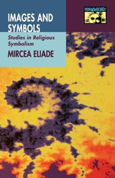 Images and Symbols: Studies in Religious Symbolism 069102068X Book Cover