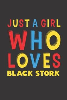 Paperback Just a Girl Who Loves Black Stork : A Nice Gift Idea for Black Stork Lovers Girl Women Gifts Journal Lined Notebook 6x9 120 Pages Book