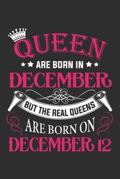 Paperback Queen Are Born in December but the Real Queens Are Born on December 12 : Composition Notebook/Journal 6 X 9 with Notes and to Do List Pages, Perfect for Diary, Doodling, Happy Birthday Gift Book
