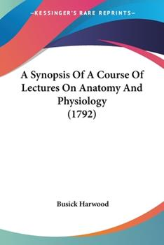 Paperback A Synopsis of a Course of Lectures on Anatomy and Physiology Book