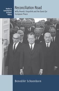 Hardcover Reconciliation Road: Willy Brandt, Ostpolitik and the Quest for European Peace Book