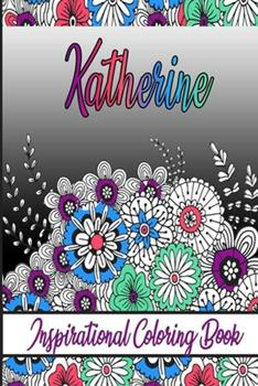 Paperback Katherine Inspirational Coloring Book: An adult Coloring Boo kwith Adorable Doodles, and Positive Affirmations for Relaxationion.30 designs, 64 pages, Book
