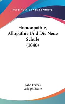 Hardcover Homoopathie, Allopathie und Die Neue Schule Book