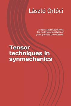 Paperback Tensor techniques in synmechanics: A new statistical dialect for multiscale analysis of plant particle chronoseres Book