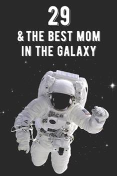 Paperback 29 & the Best Mom in the Galaxy : Amazing Moms 29th Birthday 122 Page Diary Journal Notebook Planner Gift for Mothers Out of This World Book