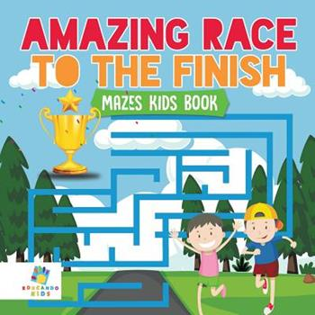 Paperback Amazing Race to the Finish Mazes Kids Book