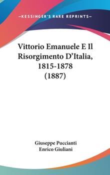 Hardcover Vittorio Emanuele E il Risorgimento D'Italia, 1815-1878 Book