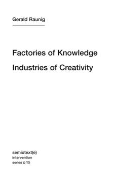 Factories of Knowledge, Industries of Creativity 1584351160 Book Cover