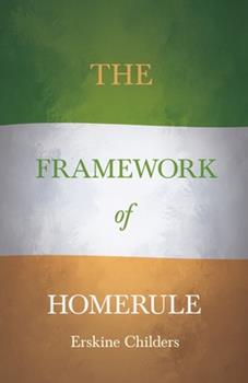 The Framework of Home Rule: With an Excerpt From Remembering Sion By Ryan Desmond 1528715217 Book Cover