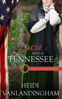 Lucie: Bride of Tennessee - Book #16 of the American Mail-Order Brides