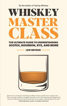 Hardcover Whiskey Master Class: The Ultimate Guide to Understanding Scotch, Bourbon, Rye, and More Book