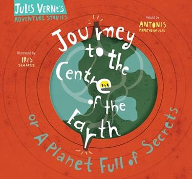 Journey to the Centre of the Earth: Or a Planet Full of Secrets