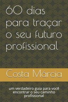 Paperback 60 dias para traçar o seu futuro profissional: um verdadeiro guia para você encontrar o seu caminho profissional (Portuguese Edition) [Portuguese] Book