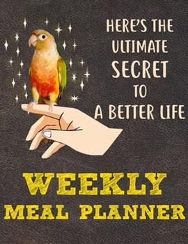 Paperback Weekly Meal Planner : 8. 5x11 Inches Menu Food Planner - 52 Week Meal Prep Book - Weekly Food Planner & Grocery Shopping List Notebook for Pineapple Conure Parrot Bird Owners and Lovers Book