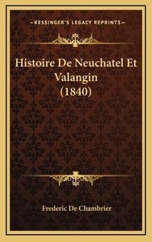 Hardcover Histoire de Neuchatel et Valangin Book