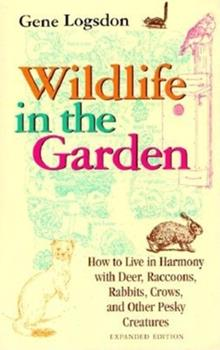 Wildlife in the Garden: How to Live in Harmony With Deer, Raccoons, Rabbits, Crows, and Other Pesky Creatures 0878574549 Book Cover