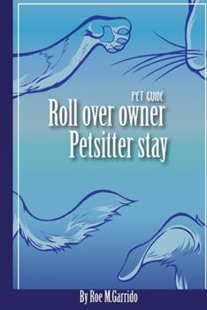 Paperback Roll Over, Owner. Pet Sitter, Stay.: Pet Guide [Large Print] Book