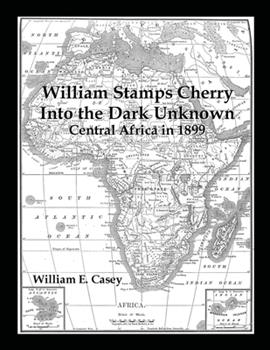 Paperback William Stamps Cherry - Into the Dark Unknown: Central Africa in 1899 Book
