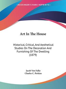 Paperback Art In The House: Historical, Critical, And Aesthetical Studies On The Decoration And Furnishing Of The Dwelling (1879) Book