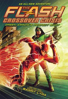 The Flash: Green Arrow's Perfect Shot (Crossover Crisis #1) 1419746944 Book Cover