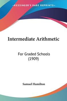 Paperback Intermediate Arithmetic : For Graded Schools (1909) Book