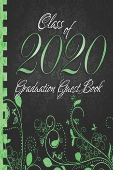 Paperback Class of 2020: Graduation Guest Book I Elegant Black and Green Binding I Portrait Format I Well Wishes, Memories & Keepsake with Gift Book