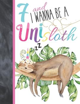 Paperback 7 And I Wanna Be A Unisloth: Sloth Unicorn Journal For To Do List And To Write In - Slothicorn Gift For Girls Age 7 Years Old - Blank Lined Writing Book