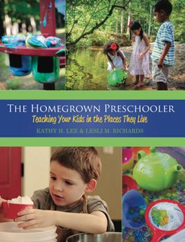 The Homegrown Preschooler: Teaching Your Kids in the Places They Live 0876594518 Book Cover
