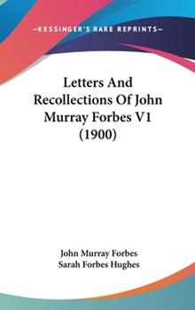 Hardcover Letters and Recollections of John Murray Forbes V1 Book