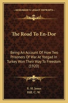 Paperback The Road To En-Dor: Being An Account Of How Two Prisoners Of War At Yozgad In Turkey Won Their Way To Freedom (1920) Book